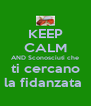 KEEP CALM AND Sconosciuti che ti cercano la fidanzata  - Personalised Poster A4 size