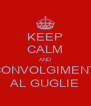 KEEP CALM AND SCONVOLGIMENTO AL GUGLIE - Personalised Poster A4 size