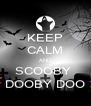 KEEP CALM AND SCOOBY  DOOBY DOO - Personalised Poster A4 size