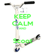 KEEP CALM AND  Scoot - Personalised Poster A4 size