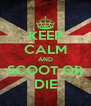 KEEP CALM AND SCOOT OR DIE - Personalised Poster A4 size