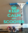 KEEP CALM AND SCOOTER  - Personalised Poster A4 size