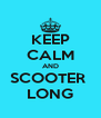 KEEP CALM AND SCOOTER  LONG - Personalised Poster A4 size