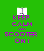 KEEP  CALM AND SCOOTER  ON ! - Personalised Poster A4 size
