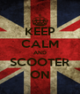 KEEP CALM AND SCOOTER ON - Personalised Poster A4 size