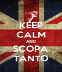 KEEP CALM AND SCOPA TANTO - Personalised Poster A4 size