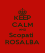 KEEP CALM AND Scopati  ROSALBA - Personalised Poster A4 size