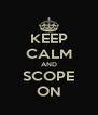 KEEP CALM AND SCOPE ON - Personalised Poster A4 size