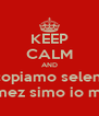 KEEP CALM AND scopiamo selena  gomez simo io miky - Personalised Poster A4 size