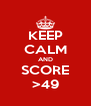 KEEP CALM AND SCORE >49 - Personalised Poster A4 size