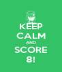 KEEP CALM AND SCORE 8! - Personalised Poster A4 size
