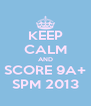 KEEP CALM AND SCORE 9A+ SPM 2013 - Personalised Poster A4 size