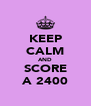KEEP CALM AND SCORE A 2400 - Personalised Poster A4 size