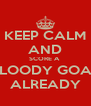 KEEP CALM AND SCORE A  BLOODY GOAL ALREADY - Personalised Poster A4 size