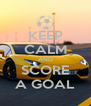 KEEP CALM AND SCORE A GOAL - Personalised Poster A4 size