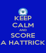 KEEP CALM AND SCORE A HATTRICK - Personalised Poster A4 size