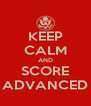 KEEP CALM AND SCORE ADVANCED - Personalised Poster A4 size