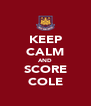 KEEP CALM AND SCORE COLE - Personalised Poster A4 size