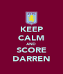 KEEP CALM AND SCORE DARREN - Personalised Poster A4 size