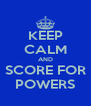 KEEP CALM AND SCORE FOR POWERS - Personalised Poster A4 size