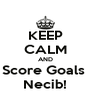 KEEP CALM AND Score Goals  Necib! - Personalised Poster A4 size
