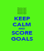 KEEP CALM AND SCORE GOALS - Personalised Poster A4 size