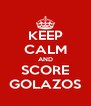 KEEP CALM AND SCORE GOLAZOS - Personalised Poster A4 size