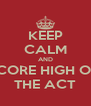 KEEP CALM AND SCORE HIGH ON THE ACT - Personalised Poster A4 size