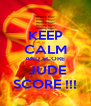 KEEP CALM AND SCORE  JUDE SCORE !!! - Personalised Poster A4 size