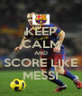 KEEP CALM AND SCORE LIKE MESSI - Personalised Poster A4 size