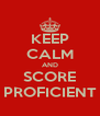 KEEP CALM AND SCORE PROFICIENT - Personalised Poster A4 size