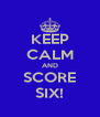 KEEP CALM AND SCORE SIX! - Personalised Poster A4 size