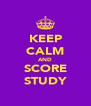 KEEP CALM AND SCORE STUDY - Personalised Poster A4 size