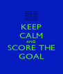 KEEP CALM AND SCORE THE GOAL - Personalised Poster A4 size