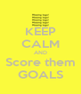 KEEP CALM AND Score them GOALS - Personalised Poster A4 size