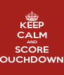 KEEP CALM AND SCORE TOUCHDOWNS - Personalised Poster A4 size