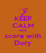 KEEP CALM AND score with Dory - Personalised Poster A4 size