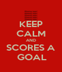 KEEP CALM AND SCORES A  GOAL - Personalised Poster A4 size