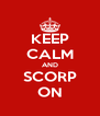 KEEP CALM AND SCORP ON - Personalised Poster A4 size