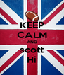 KEEP CALM AND scott Hi - Personalised Poster A4 size