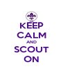 KEEP CALM AND SCOUT ON - Personalised Poster A4 size