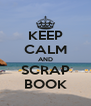 KEEP CALM AND SCRAP BOOK - Personalised Poster A4 size