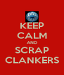 KEEP CALM AND SCRAP CLANKERS - Personalised Poster A4 size