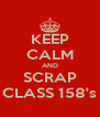 KEEP CALM AND SCRAP CLASS 158's - Personalised Poster A4 size