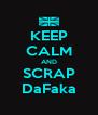 KEEP CALM AND SCRAP DaFaka - Personalised Poster A4 size
