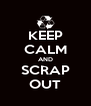 KEEP CALM AND SCRAP OUT - Personalised Poster A4 size