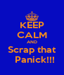 KEEP CALM AND Scrap that   Panick!!! - Personalised Poster A4 size