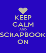 KEEP CALM AND SCRAPBOOK ON - Personalised Poster A4 size