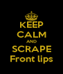 KEEP CALM AND SCRAPE Front lips - Personalised Poster A4 size