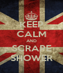 KEEP CALM AND SCRAPE SHOWER - Personalised Poster A4 size